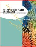 The Physics of Fluids and Plasmas : An Introduction for Astrophysicists, Choudhuri, Arnab Rai, 0521555434