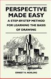 Perspective Made Easy - a Step-by-Step Method for Learning the Basis of Drawing, Ernest R. Norling, 1446525430
