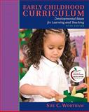 Early Childhood Curriculum : Developmental Bases for Learning and Teaching (with MyEducationLab), Wortham, Sue C., 0132545438