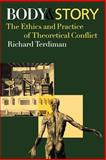 Body and Story : The Ethics and Practice of Theoretical Conflict, Terdiman, Richard, 0801885434