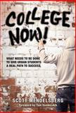 College Now! : What Needs to Be Done to Give Urban Students a Real Path to Success, Mendelsberg, Scott, 0807755435