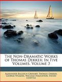 The Non-Dramatic Works of Thomas Dekker, Alexander Balloch Grosart and Thomas Dekker, 1146165439