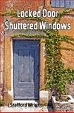 Locked Door Shuttered Windows, J. Wright, 1479115436