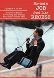 Having a Job Just Like Recess:A Parent's Manual for Guiding and Gracing Your Child's Career Path, Mark H de Roo, 0595655432