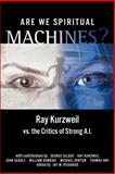 Are We Spiritual Machines? : Ray Kurzweil vs. the Critics of Strong Ai, George F. Gilder, Ray Kurzweil, 0963865439