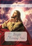 The Bright Morning Star, Leslie Jerry Williams, 1477125434
