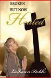 Broken, but Now Healed, Lashawn Dobbs, 1491295430