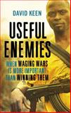 Useful Enemies : When Waging Wars Is More Important Than Winning Them, Keen, David, 0300205430