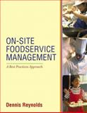 On-Site Foodservice Management : A Best Practices Approach, Reynolds, Dennis, 0471345431