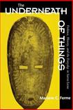 The Underneath of Things : Violence, History and the Everyday in Sierra Leone, Mariane Ferme, 0520225430