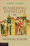 Reassessing Jewish Life in Medieval Europe, Chazan, Robert, 0521145430