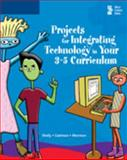 Projects for Integrating Technology in Your 3-5 Curriculum, Cashman, Thomas J. and Morrison, Connie, 0619255439
