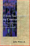 From Sacrament to Contract : Marriage, Religion and Law in the Western Tradition, Witte, John, Jr., 0664255434