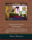 Spontaneous Activity in Education, Maria Montessori, 1438505434