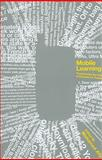 Mobile Learning : Transforming the Delivery of Education and Training, , 1897425430