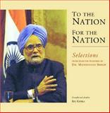 To the Nation, for the Nation : Selections from Selected Speeches of Dr. Manmohan Singh, , 8171885438