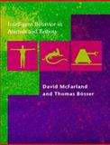 Intelligent Behavior in Animals and Robots, McFarland, David and Bösser, Tom, 0262515431
