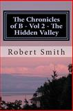 The Chronicles of B - Vol 2 - the Hidden Valley, Robert Smith, 1500315435