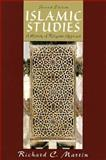 Islamic Studies : A History of Religions Approach, Martin, Richard C., 0132055430