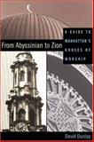 From Abyssinian to Zion : A Guide to Manhattan's Houses of Worship, Dunlap, David W., 0231125437