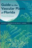 Guide to the Vascular Plants of Florida, Wunderlin, Richard P. and Hansen, Bruce F., 0813035430