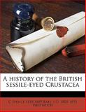 A History of the British Sessile-Eyed Crustace, C. Spence Bate and J o. 1805-1893 Westwood, 1149335432