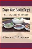 Easy to Make, Hard to Forget: Salsas, Dips and Sauces, Kindra Stevens, 1478325437