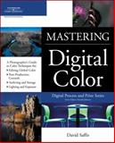 Mastering Digital Color : A Photographer's and Artist's Guide to Controlling Color, Saffir, David, 1592005438