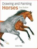Drawing and Painting Horses, Eva Dutton, 1844485439