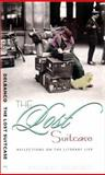 The Lost Suitcase : Reflections on the Literary Life, Delbanco, Nicholas, 0231115431