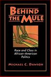 Behind the Mule : Race and Class in African - American Politics, Dawson, Michael C., 0691025436