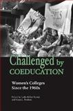 Challenged by Coeducation : Women's Colleges since The 1960s, , 0826515436
