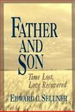 Father and Son : Time Lost, Love Recovered, Sellner, Edward C., 0877935432