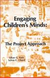 Engaging Children's Minds : The Project Approach, Katz, Lilian G. and Chard, Sylvia C., 0893915432