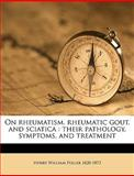 On Rheumatism, Rheumatic Gout, and Sciatic, Henry William Fuller, 114949543X