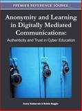 Anonymity and Learning in Digitally Mediated Communications : Authenticity and Trust in Cyber Education, Baggio, Bobbe and Beldarrain, Yoany, 1609605438