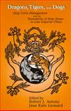 Dragons, Tigers, and Dogs : The Challenges of Practical Governance in the Qing Period (1644-1911), Robert J. Antony, 1885445431