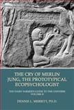 The Cry of Merlin : The Dairy Farmer's Guide to the Universe Volume II: Jung, the Prototypical Ecopsychologist, Merritt, Dennis L., 1926715438
