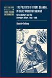 The Politics of Court Scandal in Early Modern England : News Culture and the Overbury Affair, 1603-1660, Bellany, Alastair, 0521035430