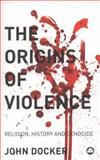 The Origins of Violence : Religion, History and Genocide, Docker, John and Docker, John, 0745325432