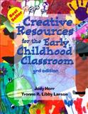 Creative Resources for the Early Childhood Classroom, Herr, Judy and Libby-Larson, Yvonne, 0766805433