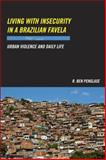 Living with Insecurity in a Brazilian Favela : Urban Violence and Daily Life, Penglase, Ben and Penglase, R. Ben, 081356543X