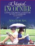 A Magical Encounter : Latino Children's Literature in the Classroom, Ada, Alma Flor, 0205355447