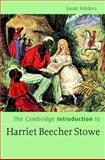 The Cambridge Introduction to Harriet Beecher Stowe, Robbins, Sarah, 0521855446