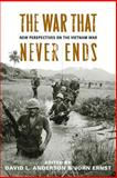 The War That Never Ends : New Perspectives on the Vietnam War, , 0813145449
