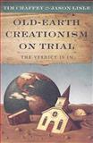 Old Earth Creationism on Trial, Tim Chaffey and Jason Lisle, 0890515441