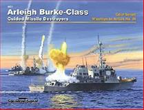 Arleigh Burke-Class Guided Missile Destroyers in Action, John Gourley, 0897475445