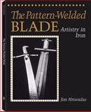 The Pattern-Welded Blade, Jim Hrisoulas, 1581605447