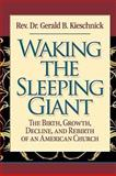 Waking the Sleeping Giant : The Birth, Growth, Decline, and Rebirth of an American Church, Kieschnick, Gerald B., 0758625448