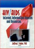 HIV AIDS Internet Information Sources and Resources, Huber, Jeffrey T., 0789005441